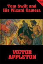 Tom Swift #14: Tom Swift And His Wizard Camera