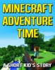 Minecraft Adventure Time: A Short Kid's Story
