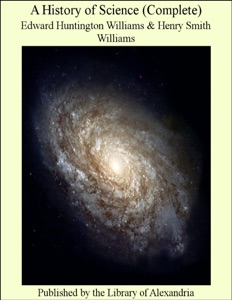 A History of Science (Complete) da Edward Huntington Williams