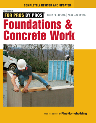 Foundations and Concrete Work - Editors of Fine Homebuilding book