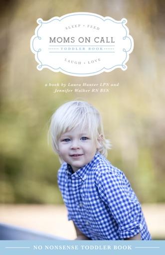 Moms on Call Toddler Book - Jennifer Walker & Laura Hunter