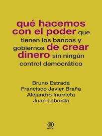 QUé HACEMOS CON EL PODER QUE TIENEN LOS BANCOS Y GOBIERNOS DE CREAR DINERO SIN NINGúN CONTROL DEMOCRATICO