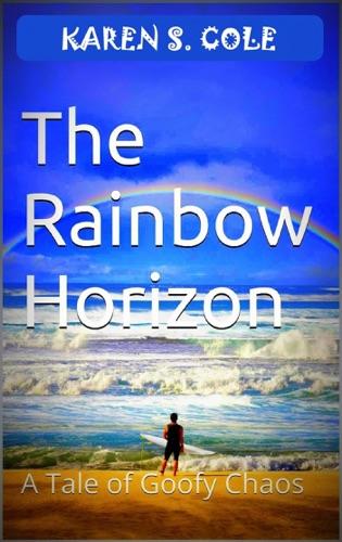 Karen S. Cole - The Rainbow Horizon: A Tale of Goofy Chaos