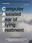 Guía de utilización del CAFFT (Computer Assisted Fear of Flying Treatement)