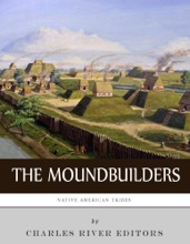 Native American Tribes: The History and Culture of the Mound Builders