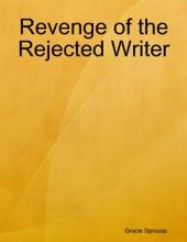 Revenge Of The Rejected Writer