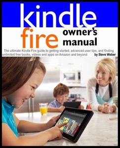 Kindle Fire Owner's Manual: The ultimate Kindle Fire guide to getting started, advanced user tips, and finding unlimited free books, videos and apps on Amazon and beyond Book Cover