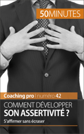 Comment développer son assertivité ?