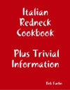 Italian Redneck Cookbook Plus Trivial  Information