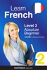 Learn French -  Level 2: Absolute Beginner French (Enhanced Version)