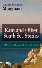 Rain And Other South Sea Stories (The Trembling Of A Leaf Collection)