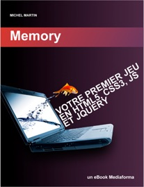 Développez votre premier jeu en HTML5, CSS3, JS et jQuery - Michel Martin