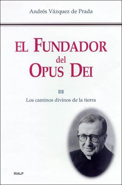 El fundador del Opus Dei III