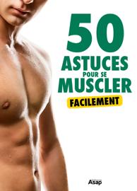 50 astuces pour se muscler facilement