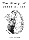 The Story Of Peter H Hog