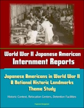 World War II Japanese American Internment Reports: Japanese Americans in World War II: A National Historic Landmarks Theme Study - Historic Context, Relocation Centers, Detention Facilities