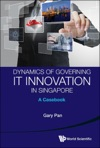 Dynamics Of Governing IT Innovation In Singapore