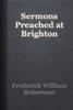 Frederick William Robertson - Sermons Preached at Brighton artwork