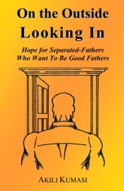 On The Outside Looking In Hope For Separated Fathers Who Want To Be Good Fathers