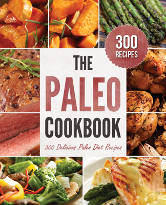 The Paleo Cookbook: 300 Delicious Paleo Diet Recipes - John Chatham book