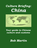 Culture Briefing: China - Your Guide to Chinese Culture and Customs