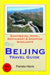 Beijing China Travel Guide - Sightseeing Hotel Restaurant  Shopping Highlights Illustrated