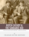 Butch Cassidy  The Sundance Kid The Lives And Legacies Of The Wild Wests Famous Outlaw Duo