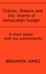Chvez Maduro And The Shame Of Venezuelan Hunger