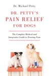 Dr Pettys Pain Relief For Dogs The Complete Medical And Integrative Guide To Treating Pain
