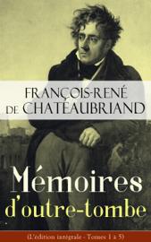 Mémoires d'outre-tombe (L'édition intégrale - Tomes 1 à 5)