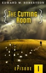 The Cutting Room Episode I