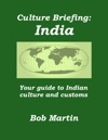 Culture Briefing India - Your Guide To Indian Culture And Customs
