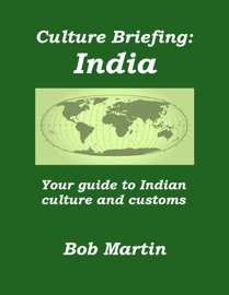 CULTURE BRIEFING: INDIA - YOUR GUIDE TO INDIAN CULTURE AND CUSTOMS