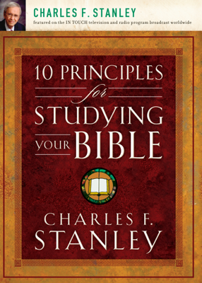 10 Principles for Studying Your Bible - Charles F. Stanley (personal) book