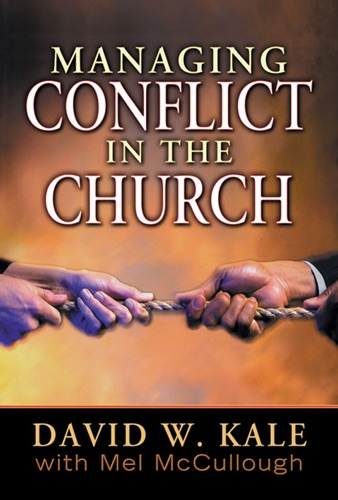 David W. Kale & Mel McCullough - Managing Conflict In the Church