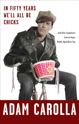 In Fifty Years We'll All Be Chicks - Adam Carolla book