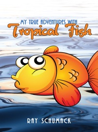 MY TRUE ADVENTURES WITH TROPICAL FISH