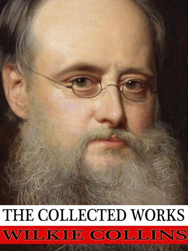Wilkie Collins - The Collected Works of Wilkie Collins