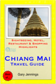 Chiang Mai, Thailand Travel Guide - Sightseeing, Hotel, Restaurant & Shopping Highlights (Illustrated)