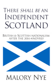 There Shall Be An Independent Scotland: British And Scottish Nationalism After The 2014 #Indyref