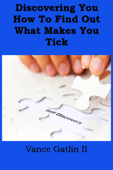 Discovering You: How to Find Out What Makes You Tick