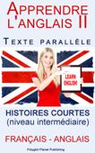 Apprendre l'anglais II - Texte parallèle - Histoires courtes (Français - Anglais) niveau intermédiaire