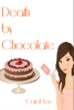 Carol Lee - Death by Chocolate (A Dessert First Cozy Mystery Series, #1) artwork