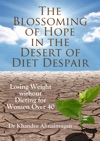 The Blossoming Of Hope In The Desert Of Diet Despair Losing Weight Without Dieting For Women Over 40