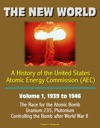 The New World A History Of The United States Atomic Energy Commission AEC - Volume 1 1939 To 1946 - The Race For The Atomic Bomb Uranium 235 Plutonium Controlling The Bomb After World War II