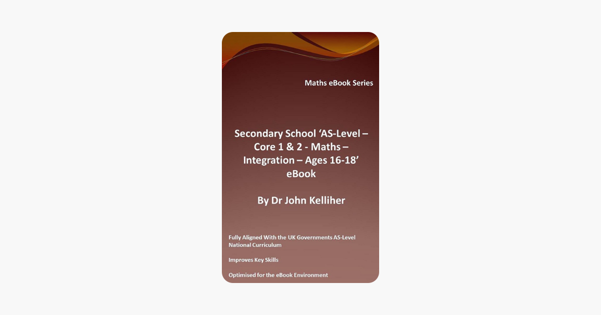 Secondary School AS-Level - Core 1 & 2 - Maths - Integration - Ages 16-18 - eBook