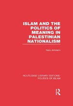 Islam And The Politics Of Meaning In Palestinian Nationalism (RLE Politics Of Islam)
