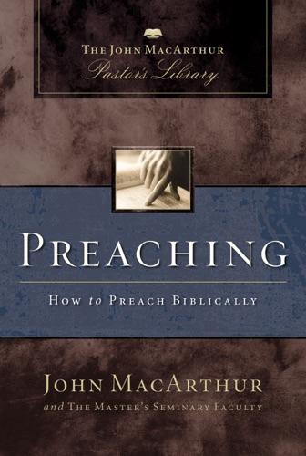 John F. MacArthur & Master's Seminary Faculty - Preaching