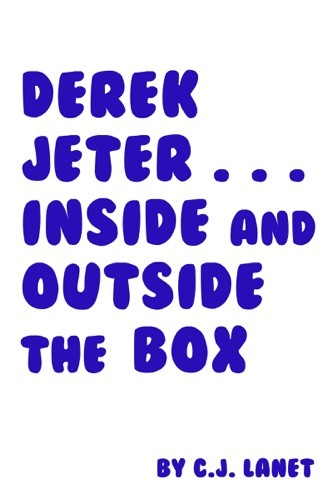 C.J. Lanet - Derek Jeter... Inside and Outside the Box