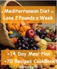 The Mediterranean Diet to Lose 2 Pounds a Week (14 Day Meal Plan + 70 Recipes CookBook Included)